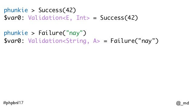 "@_md#phpbnl17 phunkie > Success(42) $var0: Validation<E, Int> = Success(42) phunkie > Failure(""nay"") $var0: Validation<Str..."