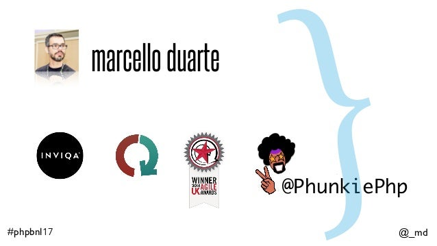 @_md#phpbnl17 marcelloduarte @PhunkiePhp {