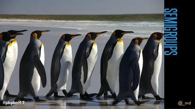 @_md#phpbnl17 SEMIGROUPS @_md#phpbnl17 https://upload.wikimedia.org/wikipedia/commons/c/c2/Falkland_Islands_Penguins_40.jpg