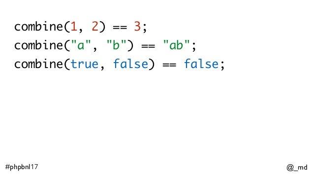 """@_md#phpbnl17 combine(1, 2) == 3; combine(""""a"""", """"b"""") == """"ab""""; combine(true, false) == false;"""