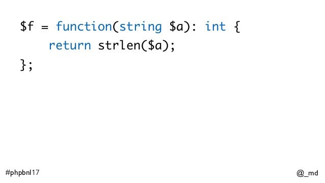 @_md#phpbnl17 $f = function(string $a): int { return strlen($a); };