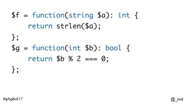 @_md#phpbnl17 $f = function(string $a): int { return strlen($a); }; $g = function(int $b): bool { return $b % 2 === 0; };