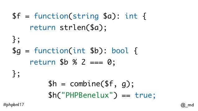 @_md#phpbnl17 $f = function(string $a): int { return strlen($a); }; $g = function(int $b): bool { return $b % 2 === 0; }; ...