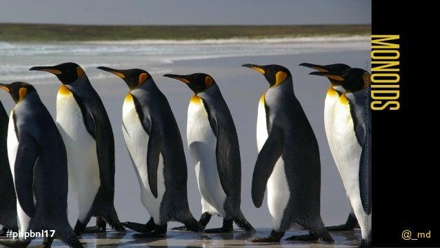 @_md#phpbnl17 MONOIDS @_md#phpbnl17 https://upload.wikimedia.org/wikipedia/commons/c/c2/Falkland_Islands_Penguins_40.jpg