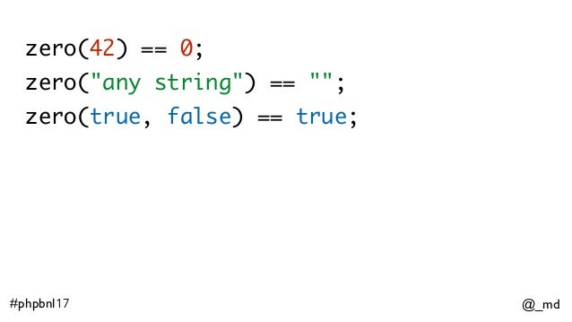 """@_md#phpbnl17 zero(42) == 0; zero(""""any string"""") == """"""""; zero(true, false) == true;"""