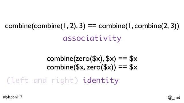 @_md#phpbnl17 combine(combine(1, 2), 3) == combine(1, combine(2, 3)) combine(zero($x), $x) == $x combine($x, zero($x)) == ...