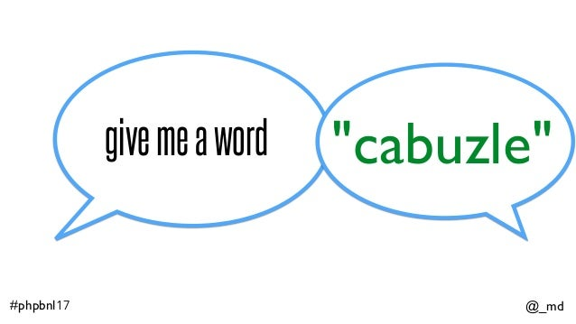 """@_md#phpbnl17 givemeaword """"cabuzle"""""""