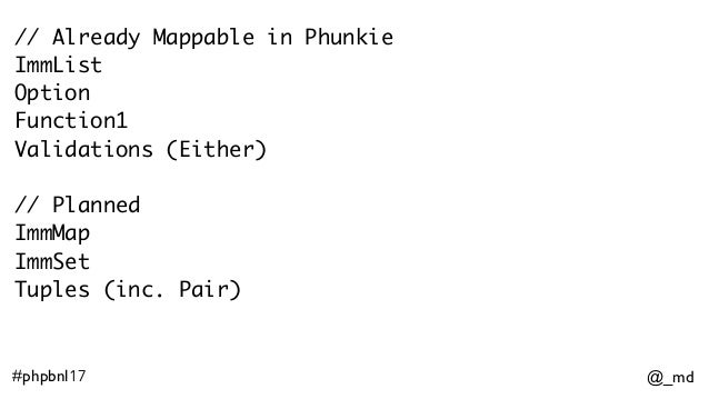 @_md#phpbnl17 // Already Mappable in Phunkie ImmList Option Function1 Validations (Either) // Planned ImmMap ImmSet Tuples...