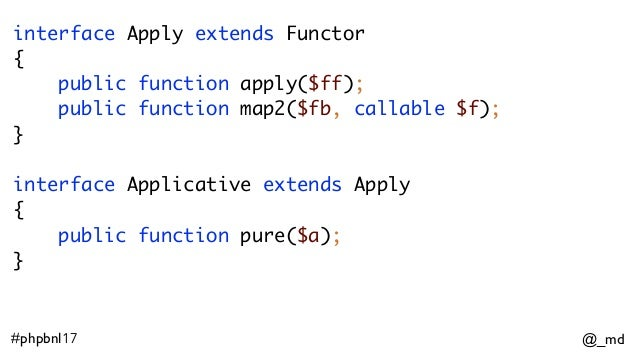@_md#phpbnl17 interface Apply extends Functor { public function apply($ff); public function map2($fb, callable $f); } i...