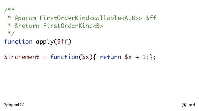 @_md#phpbnl17 /** * @param FirstOrderKind<callable<A,B>> $ff * @return FirstOrderKind<B> */ function apply($ff) $increment...