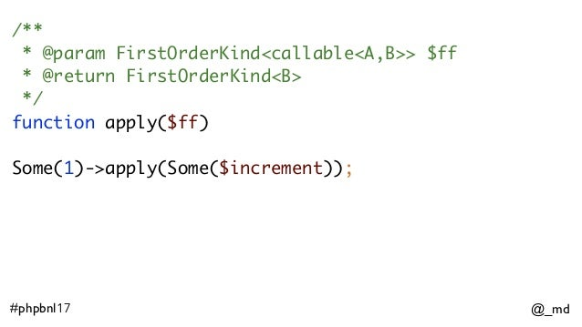 @_md#phpbnl17 /** * @param FirstOrderKind<callable<A,B>> $ff * @return FirstOrderKind<B> */ function apply($ff) Some(1)->a...