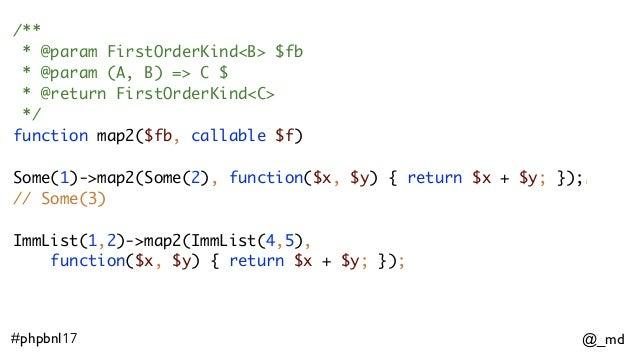 @_md#phpbnl17 /** * @param FirstOrderKind<B> $fb * @param (A, B) => C $ * @return FirstOrderKind<C> */ function map2($fb, ...