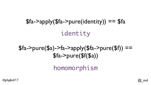 @_md#phpbnl17 $fa->apply($fa->pure(identity)) == $fa $fa->pure($a)->fa->apply($fa->pure($f)) == $fa->pure($f($a)) identit...