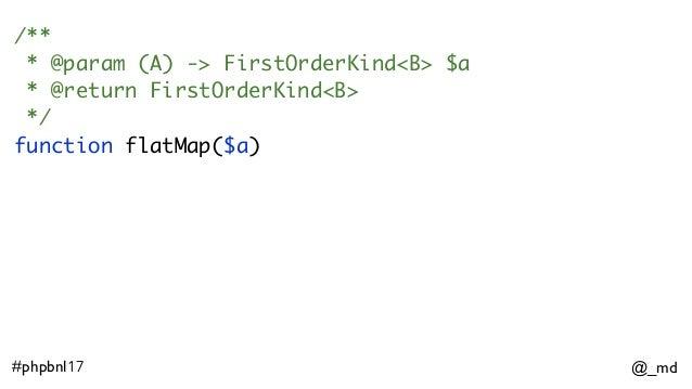 @_md#phpbnl17 /** * @param (A) -> FirstOrderKind<B> $a * @return FirstOrderKind<B> */ function flatMap($a)
