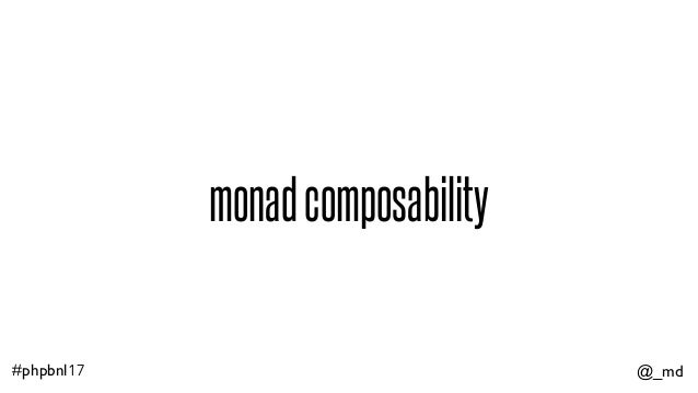 @_md#phpbnl17 monadcomposability
