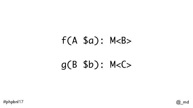 @_md#phpbnl17 f(A $a): M<B>  g(B $b): M<C>