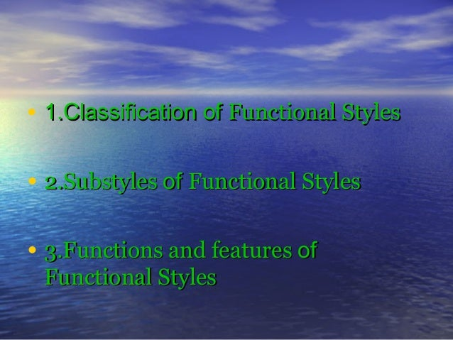 major functional styles of english Functional styles of the english language functional styles (fs) are the subsystems of language, each subsystem having its own peculiar features in what concern vocabulary means, syntactical constructions, and even phonetics.