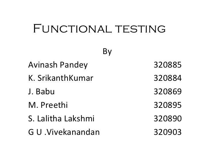 Functional testing By Avinash Pandey 320885 K. SrikanthKumar 320884 J. Babu 320869 M. Preethi 320895 S. Lalitha Lakshmi 32...