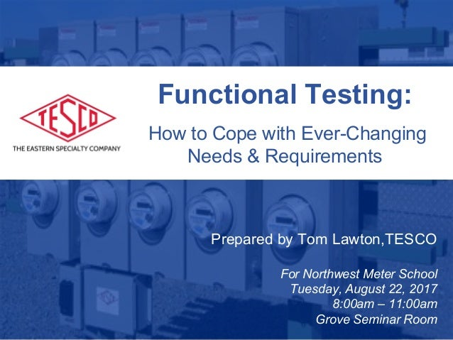 Slide 1 10/02/2012 Slide 1 Functional Testing: How to Cope with Ever-Changing Needs & Requirements Prepared by Tom Lawton,...