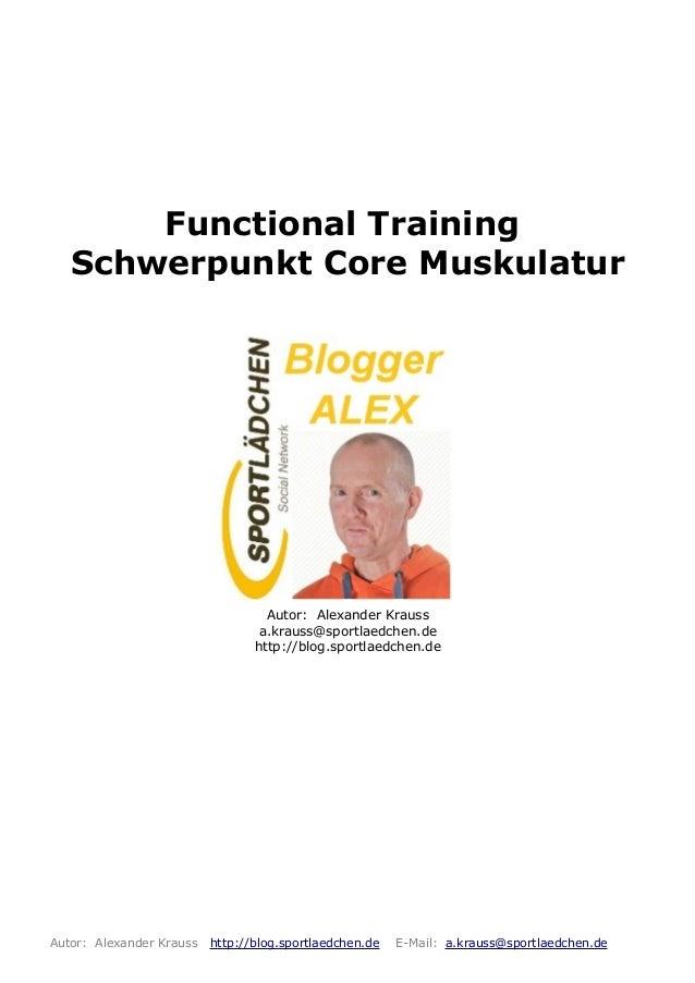 Functional TrainingSchwerpunkt Core MuskulaturAutor: Alexander Kraussa.krauss@sportlaedchen.dehttp://blog.sportlaedchen.de...