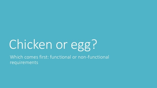 Chicken or egg? Which comes first: functional or non-functional requirements