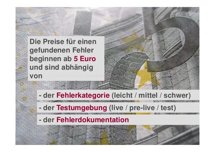 Die Preise für einengefundenen Fehlerbeginnen ab 5 Euround sind abhängigvon  - der Fehlerkategorie (leicht / mittel / schw...