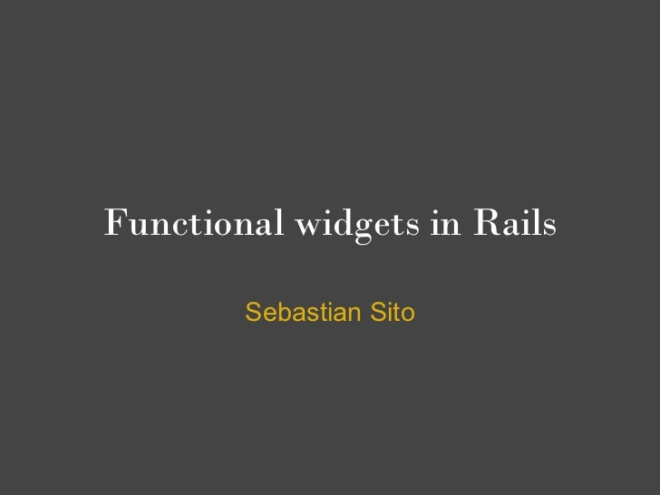 Functional widgets in Rails        Sebastian Sito