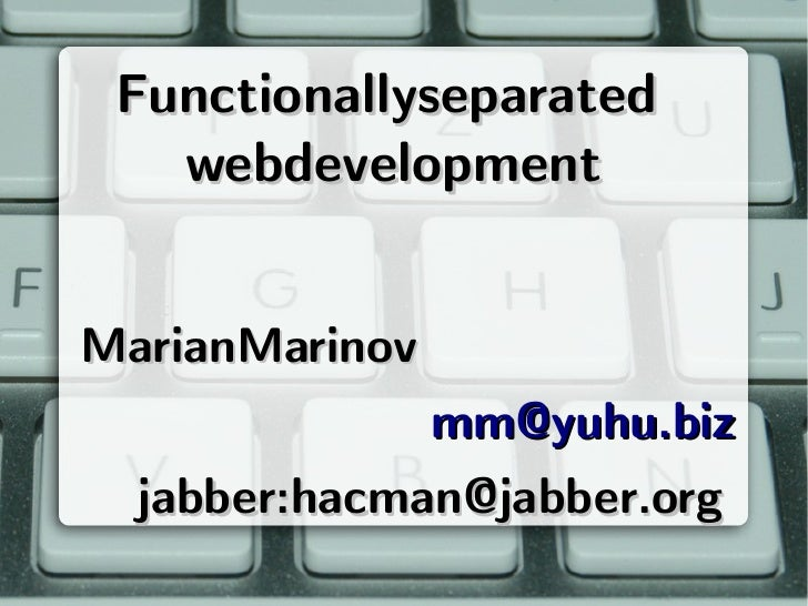 Functionallyseparated    webdevelopment   MarianMarinov                mm@yuhu.biz   jabber:hacman@jabber.org