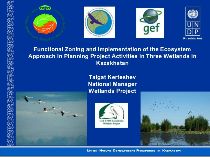 Functional Zoning and Implementation of the Ecosystem Approach in Planning Project Activities in Three Wetlands in Kazakhs...