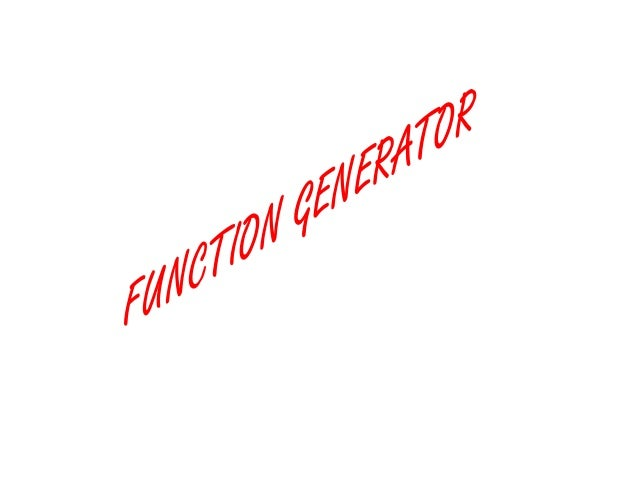 INTRODUCTION • A function generator is usually a piece of electronic test equipment or software used to generate different...