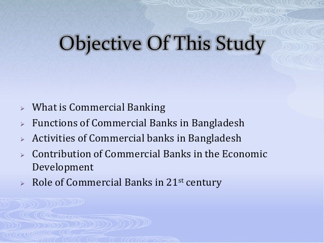 role of commercial bank of bangladesh This paper contributes to the field of economic development of bangladesh and the role of fsibl behind it as a new commercial bank fsibl has a huge responsibility.