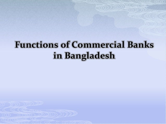 role of commercial bank of bangladesh Planning of commercial banks in bangladesh: a survey of  on  the banking sector in bangladesh and highlights the importance of corporate.