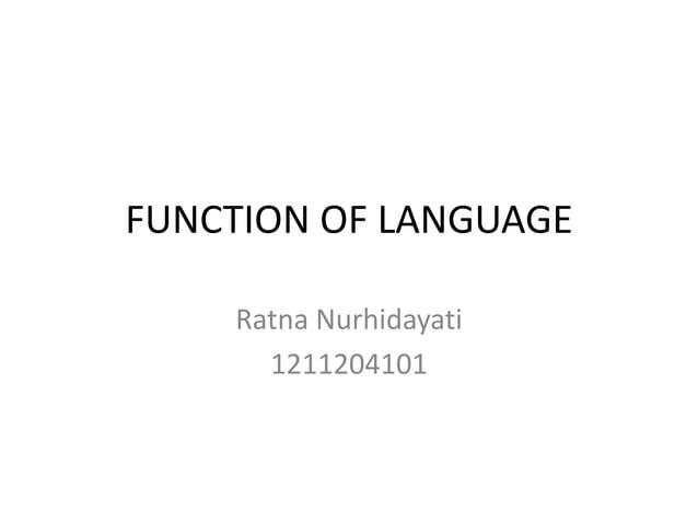 FUNCTION OF LANGUAGE Ratna Nurhidayati 1211204101