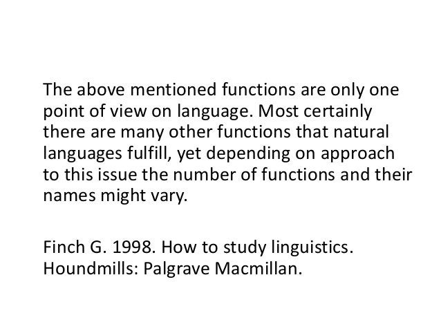 The above mentioned functions are only one point of view on language. Most certainly there are many other functions that n...
