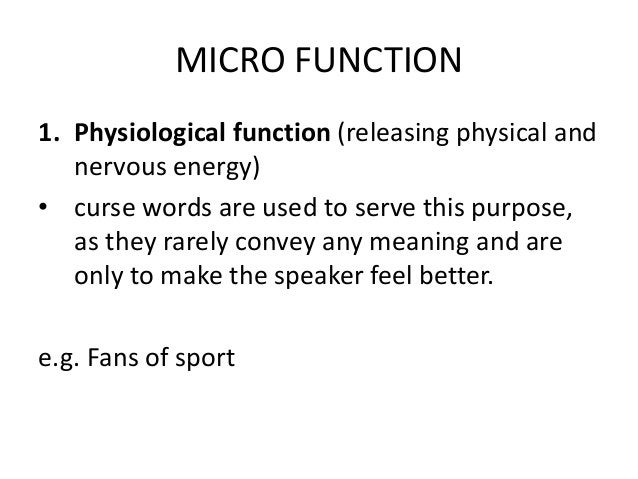 MICRO FUNCTION 1. Physiological function (releasing physical and nervous energy) • curse words are used to serve this purp...