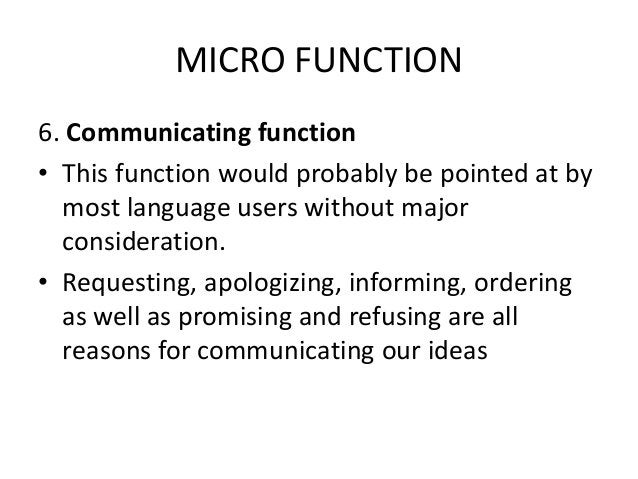 MICRO FUNCTION 6. Communicating function • This function would probably be pointed at by most language users without major...