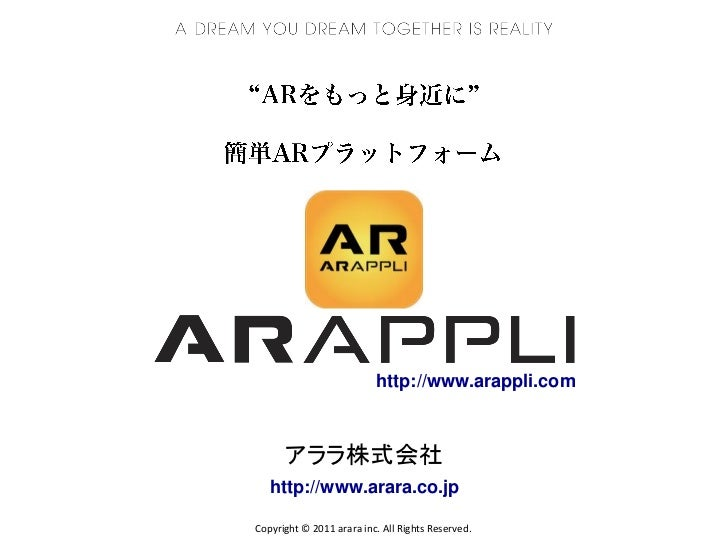 http://www.arappli.com      アララ株式会社   http://www.arara.co.jpCopyright © 2011 arara inc. All Rights Reserved.