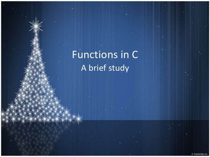 Functions in C A brief study