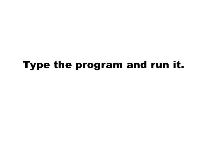 Type the program and run it.