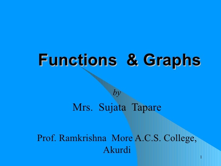 Functions  & Graphs by Mrs.  Sujata  Tapare Prof. Ramkrishna  More A.C.S. College, Akurdi