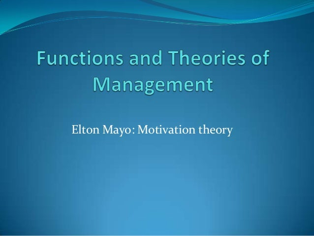 the relevance of elton mayo theories to managers today Elton mayo: biography, key works and theories essay sample elton george mayo stands out as one of the prominent personalities in the management discourse he was born on the 26th day of december 1880 in adelaide, australia to the family of george gibbes mayo and henrietta mary donaldson.