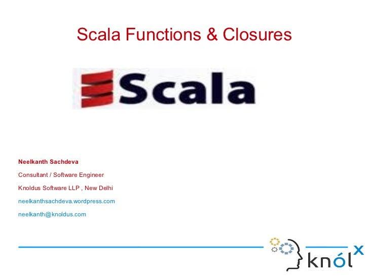Scala Functions & ClosuresNeelkanth SachdevaConsultant / Software EngineerKnoldus Software LLP , New Delhineelkanthsachdev...