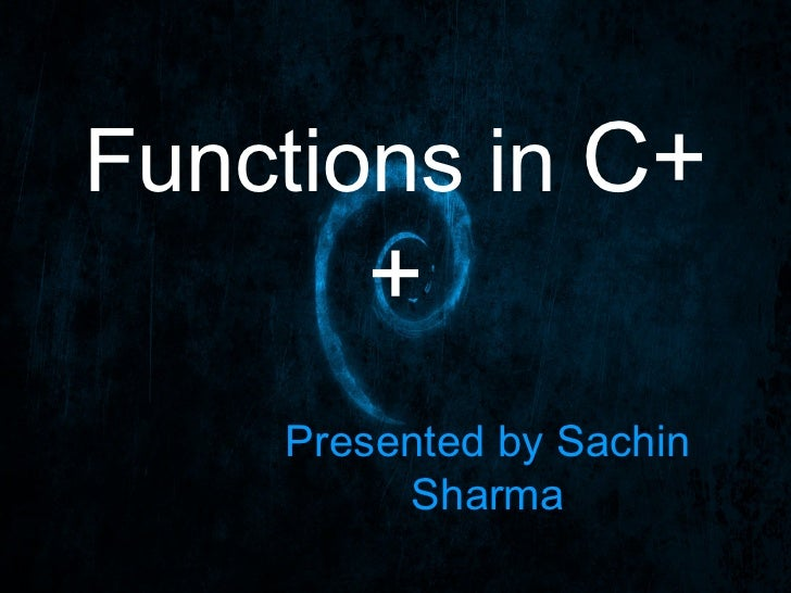Functions in C+       +    Presented by Sachin         Sharma