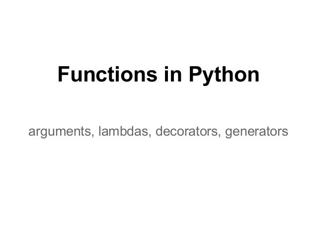 Functions in Pythonarguments, lambdas, decorators, generators