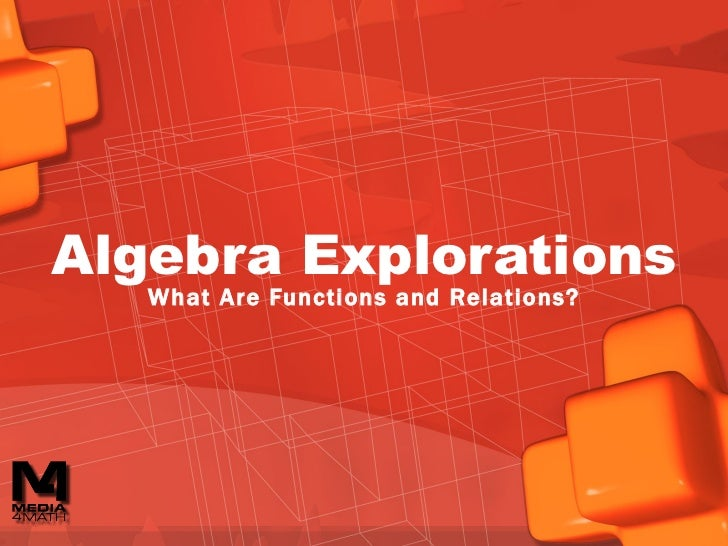 Algebra Explorations What Are Functions and Relations?