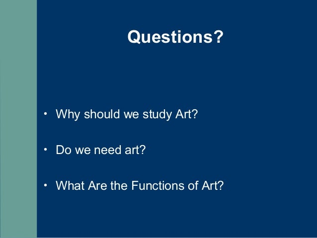 the functions and purpose of art Critics have been discussing from very early times about the function or functions of literature the functions of literature which is art and.