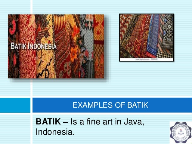 the javanese batik a major art form in southeast asia An introduction to the fascinating world of indonesian batik, a traditional  some  experts feel that batik was originally reserved as an art form for javanese royalty   it is important that cloth of high quality have this high thread count so that the.
