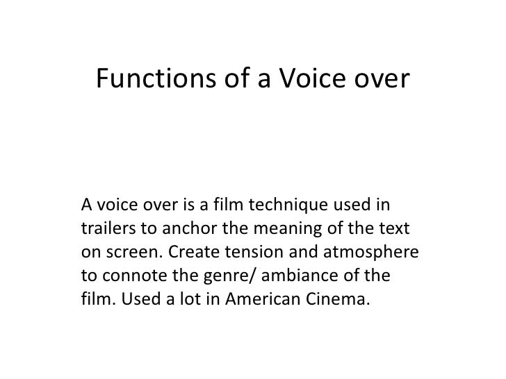 Functions of a Voice over<br />A voice over is a film technique used in trailers to anchor the meaning of the text on scre...