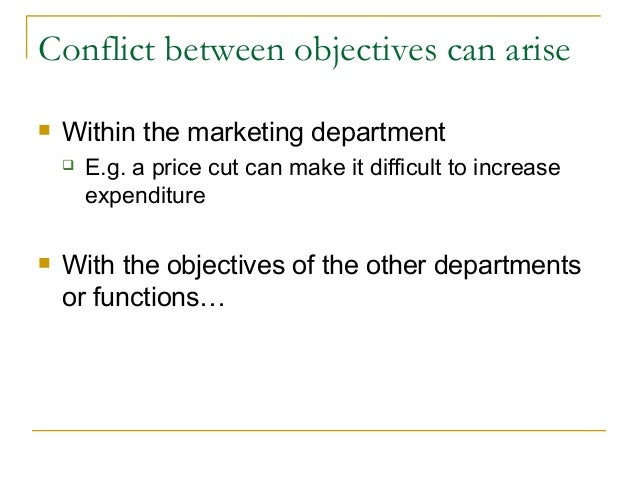 Conflict between objectives can arise   Within the marketing department       E.g. a price cut can make it difficult to ...