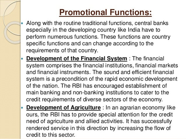 Promotional Functions:  Along with the routine traditional functions, central banks especially in the developing country ...